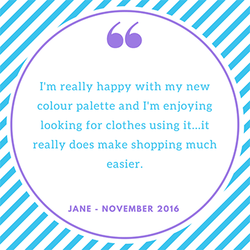 """I'm really happy with my new colour palette and enjoying looking for clothes using it. It really does make shopping easier."" Jane"