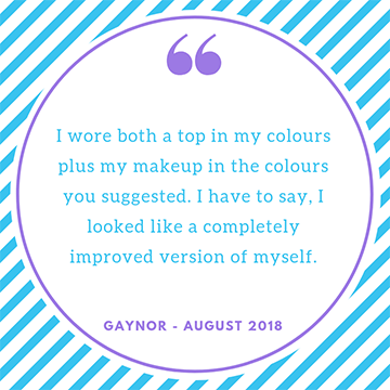 "Testimonial "" I wore both a top in my colours plus my makeup in the colours you suggested. I have to say, I looked like a completely improved version of myself"" gaynor"