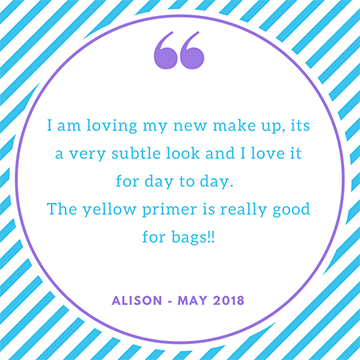 "Testimonial ""I am loving my new makeup, it's a very subtle look and I love it for day to day. The yellow primer is really good for bags!"" Alison"