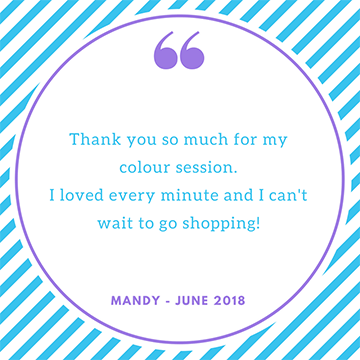 """Thank you so much for my colour session. I loved every minute and I can't wait to go shopping!"" Mandy"